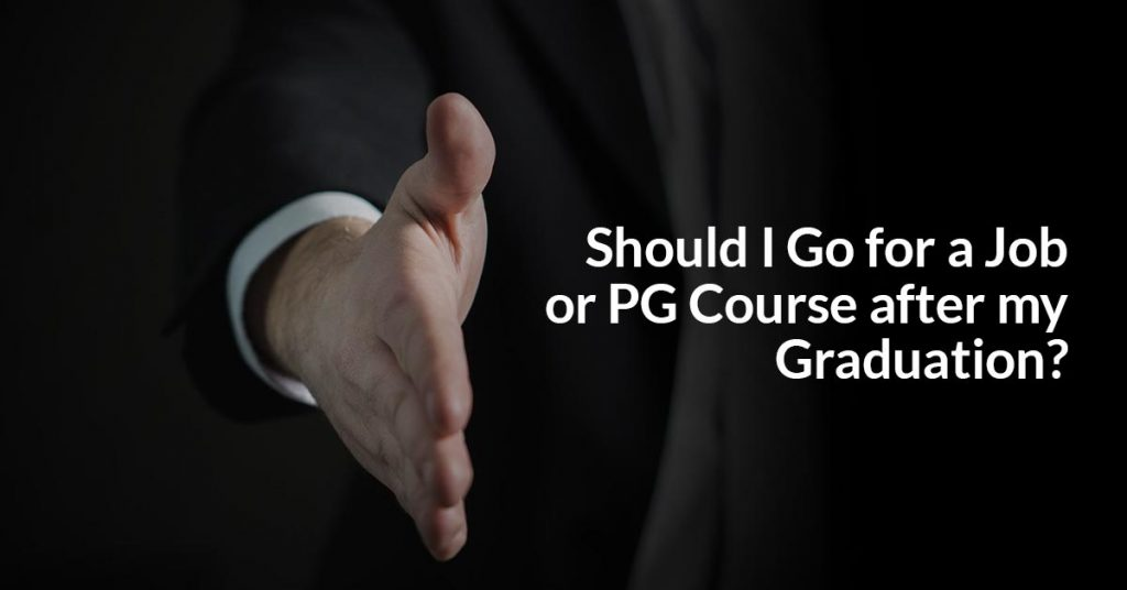 Should I Go for a Job or PG Course after my Graduation